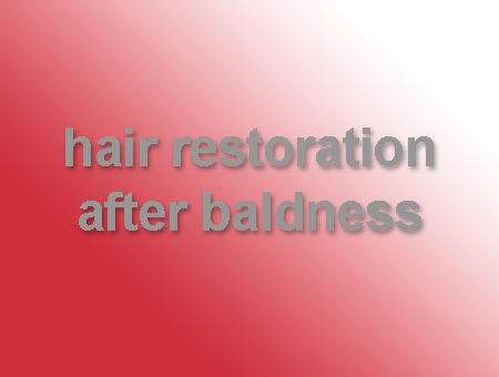 Hair restoration after baldness treatment